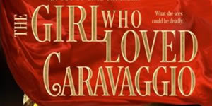 The Girl Who Loved Caravaggio, by Belle Ami